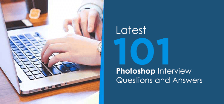 Latest 101 Photoshop  Interview Questions and Answers